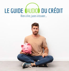 Le guide audio du crédit